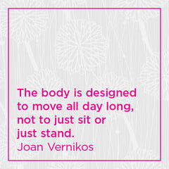 The body is designed to move all day long, not to just sit or just stand.