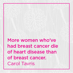 More women who've had breast cancer die of heart disease than of breast cancer.