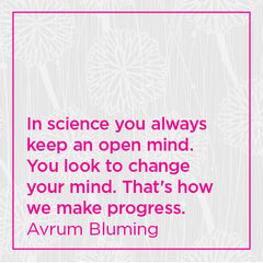 In science you always keep an open mind. You look to change your mind. That's how we make progress.