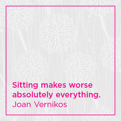 Sitting makes worse absolutely everything.