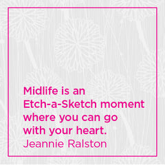 Midlife is an Etch-a-Sketch moment where you can go with your heart.