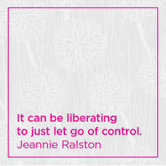 It can be liberating to just let go of control.