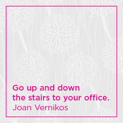 Go up and down the stairs to your office.