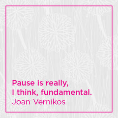 Pause is really, I think, fundamental.