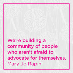 We're building a community of people who aren't afraid to advocate for themselves.