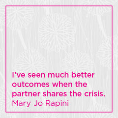 I've seen much better outcomes when the partner shares the crisis.
