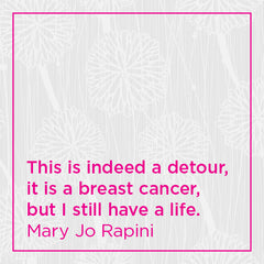 This is indeed a detour, it is a breast cancer, but I still have a life.