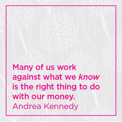 Many of us work against what we know is the right thing to do with our money.