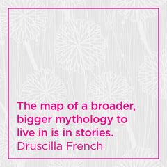 The map of a broader, bigger mythology to live in is in stories.