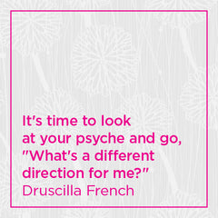 "It's time to look at your psyche and go, ""What's a different direction for me?"""