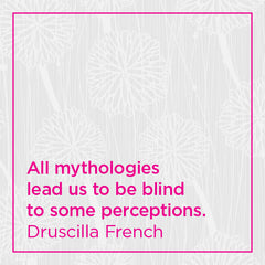 All mythologies lead us to be blind to some perceptions.