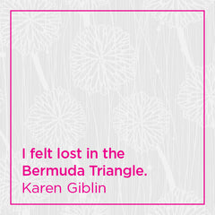 I felt lost in the Bermuda Triangle.