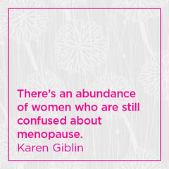 There's an abundance of women who are still confused about menopause.