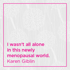 I wasn't all alone in this newly menopausal world.