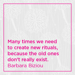 Many times we need to create new rituals, because the old ones don't really exist.
