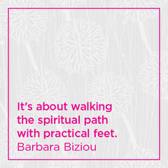 It's about walking the spiritual path with practical feet.