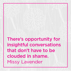 There's opportunity for insightful conversations that don't have to be clouded in shame.
