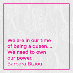 We are in our time of being a queen. We need to own our power.