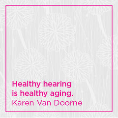 Healthy hearing is healthy aging.