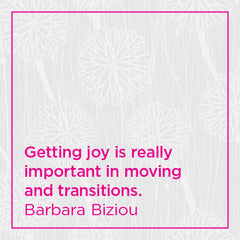 Getting joy is really important in moving and transitions.