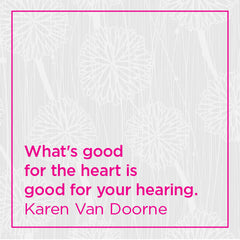What's good for the heart is good for your hearing.
