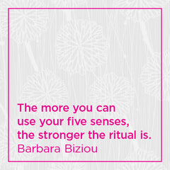 The more you can use your five senses, the stronger the ritual is.