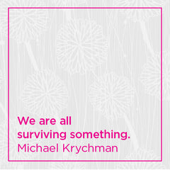 We are all surviving something