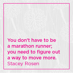 You don't have to be a marathon runner; you need to figure out a way to move more.