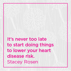 It's never too late to start doing things to lower your heart disease risk.