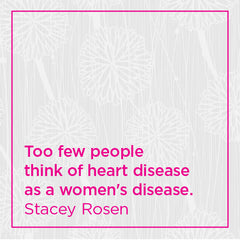 Too few people think of heart disease as a women's disease.