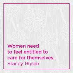 Women need to feel entitled to care for themselves.
