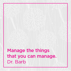 Manage the things that you can manage.