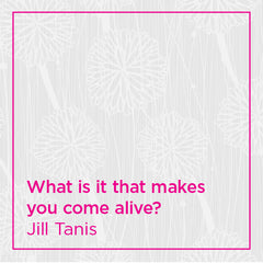 What is it that makes you come alive?