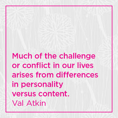 Much of the challenge or conflict in our lives arises from differences in personality versus content.