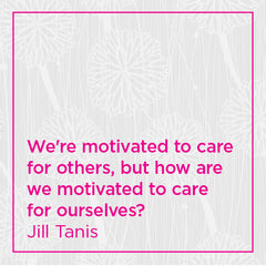 We're motivated to care for others, but how are we motivated to care for ourselves?