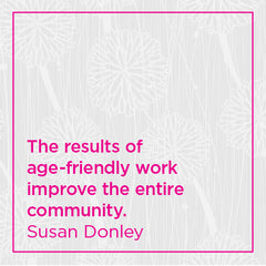 The results of age-friendly work improve the entire community.