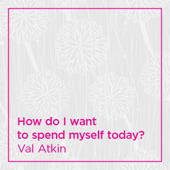 How do I want to spend myself today?