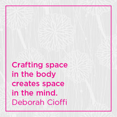 Crafting space in the body creates space in the mind.