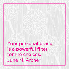 Your personal brand is a powerful filter for life choices.