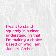I want to stand squarely in a clear understanding that I'm making a choice based on who I am.