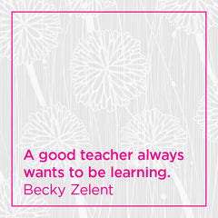 Callout: A good teacher always wants to be learning.