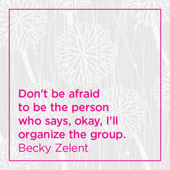 Callout: Don't be afraid to be the person who says, okay, I'll organize...