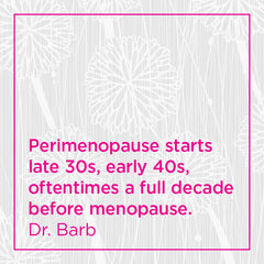 Callout: Perimenopause starts late 30s, early 40s, oftentimes a full decade before menopause.