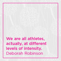 We are all athletes, actually, at different levels of intensity.