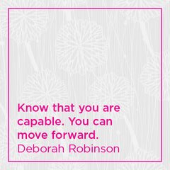 Know that you are capable. You can move forward.