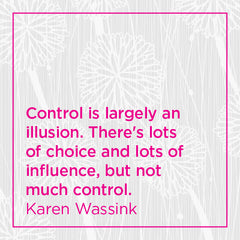 Callout: Control is largely an illusion. There's lots of choice and lots of influence...