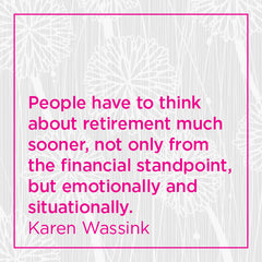 Callout: People have to think about retirement much sooner, not only from the financial standpoint...