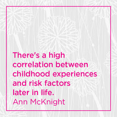 Pull quote: There's a high correlation between childhood experiences and risk factors later in life.