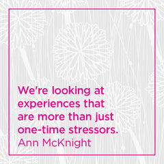 Pull quote: We're looking at experiences that are mor than just one-time stressors.