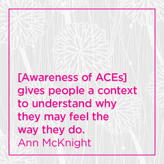 Pull quote: [Awareness of ACEs] gives people a context to understand...